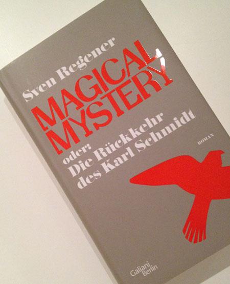 Sven Regener neues Buch Magical Mystery mit Kar Schmidt